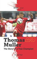 Thomas Muller the Story of a True Champion Book