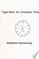 Tiger-Man: an Uncertain Time