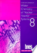 Water Chemistry of Nuclear Reactor Systems 8  : Proceedings of the Conference Organized by the British Nuclear Energy Society and Held in Bournemouth, UK, on 22-26 October 2000 , Volumes 1-2