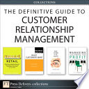 The Definitive Guide to Customer Relationship Management (Collection)