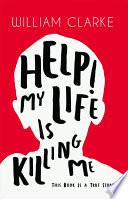 Help! My Life Is Killing Me