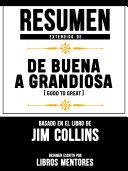 Resumen Extendido De De Buena A Grandiosa (Good To Great) - Basado En El Libro De Jim Collins Pdf/ePub eBook