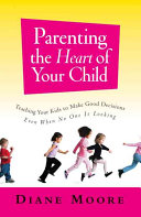 Parenting the Heart of Your Child Book