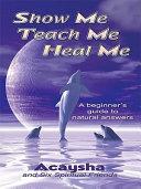 Show Me, Teach Me, Heal Me Pdf/ePub eBook