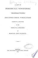 A List of Periodicals, Newspapers, Transactions and Other Serial Publications Currently Received in the Principal Libraries of Boston and Vicinity