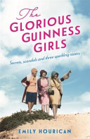 The Glorious Guinness Girls  a Story of the Scandals and Secrets of the Famous Society Girls