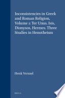 Inconsistencies in Greek and Roman Religion  Volume 1  Ter Unus  Isis  Dionysos  Hermes  Three Studies in Henotheism