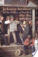 Jacksonian Antislavery and the Politics of Free Soil  1824 1854