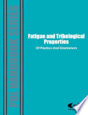 Fatigue And Tribological Properties Of Plastics And Elastomers Book PDF