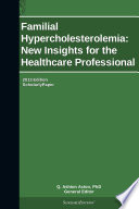 Familial Hypercholesterolemia  New Insights for the Healthcare Professional  2013 Edition