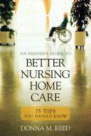 Insider's Guide to Better Nursing Home Care