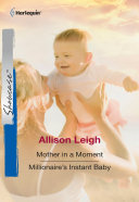 Mother In A Moment: Mother In A Moment / Millionaire's Instant Baby (Mills & Boon Cherish)