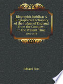 Biographia Juridica  A Biographical Dictionary of the Judges of England from the Conquest to the Present Time