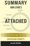 Summary: Amir Levine's Attached: The New Science of Adult Attachment and How It Can Help You Find - and Keep - Love