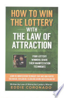 How to Win the Lottery with the Law of Attraction  : Four Lottery Winners Share Their Manifestation Techniques