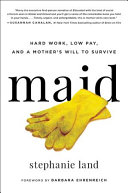 link to Maid : hard work, low pay, and a mother's will to survive in the TCC library catalog