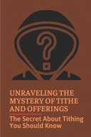 Unraveling The Mystery Of Tithe And Offerings