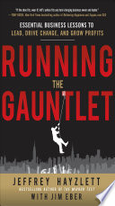 Running the Gauntlet  Essential Business Lessons to Lead  Drive Change  and Grow Profits