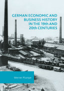 German Economic and Business History in the 19th and 20th Centuries
