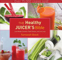 The Healthy Juicer's Bible: Lose Weight, Detoxify, Fight ...