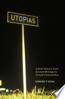 Utopias  : A Brief History from Ancient Writings to Virtual Communities