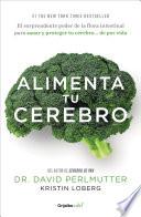 Alimenta tu cerebro (Colección Vital)  : El sorprendente poder de la flora intestinal para sanar y proteger tu cerebro...