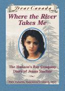 Dear Canada  Where the River Takes Me