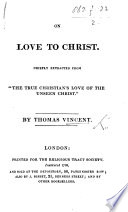 "On Love to Christ, chiefly extracted from ""the true Christian's love of the unseen Christ,"" by T. V."