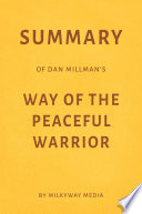 Summary of Dan Millman's Way of the Peaceful Warrior by Milkyway Media