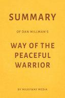 Summary of Dan Millman's Way of the Peaceful Warrior by Milkyway Media