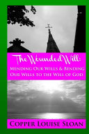 The Wounded Will: Mending Our Wills and Bending Our Wills to ...