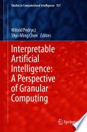 Interpretable Artificial Intelligence  A Perspective of Granular Computing