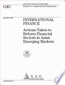 International finance actions taken to reform financial sectors in Asian emerging markets : report to congressional requesters.