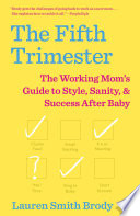 """The Fifth Trimester: The Working Mom's Guide to Style, Sanity, and Success After Baby"" by Lauren Smith Brody"