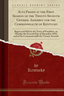 Acts Passed At The First Session Of The Twenty Seventh General Assembly For The Commonwealth Of Kentucky