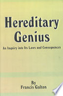 """Hereditary Genius: An Inquiry Into Its Laws and Consequences"" by Francis Galton"