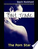 Bait Trade: The Porn Star