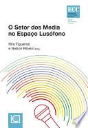 O Setor dos Media no Espaço Lusófono