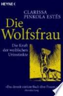 Die Wolfsfrau  : die Kraft der weiblichen Urinstinkte
