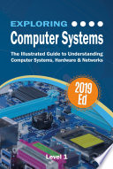 Exploring Computer Systems  The Illustrated Guide to Understanding Computer Systems  Hardware   Networks