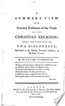 A Summary View Or Genuine Evidence Of The Truth Of The Christian Religion Being The Substance Of Two Discourses On John Vi 30 And On 2 Pet I 16 Etc