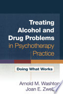 """""""Treating Alcohol and Drug Problems in Psychotherapy Practice: Doing What Works"""" by Arnold M. Washton, Joan E. Zweben"""