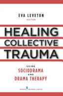 Healing Collective Trauma Using Sociodrama and Drama Therapy Pdf/ePub eBook