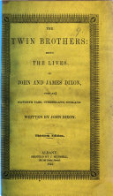 The Twin Brothers: Being the Lives of James and A. Dixon. Written by J. D.