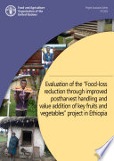 Evaluation of the  Food loss reduction through improved postharvest handling and value addition of key fruits and vegetables  project in Ethiopia