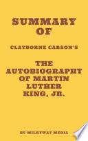 Summary Of Clayborne Carson S The Autobiography Of Martin Luther King Jr  PDF