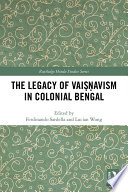 The Legacy of Vai      avism in Colonial Bengal
