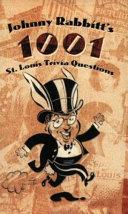 Johnny Rabbitt s 1001 St  Louis Trivia Questions