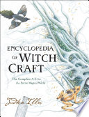 Encyclopedia of Witchcraft  : The Complete A-Z for the Entire Magical World