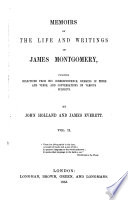 Memoirs of the Life and Writings of James Montgomery  Including Selections from His Correspondence  Remains in Prose and Verse  and Conversations on Various Subjects